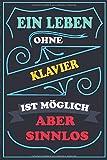 Ein Leben ohne KLAVIER ist möglich aber sinnlos: Notizbuch / Tagebuch Lustige Geschenke & witzige Geschenkideen FUR KLAVIER liebhaber , 110...