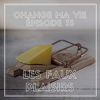 Les Faux Plaisirs     Change ma vie 35              De :                                                                                                                                 Clotilde Dusoulier                               Lu par :                                                                                                                                 Clotilde Dusoulier                      Durée : 22 min     56 notations     Global 4,8