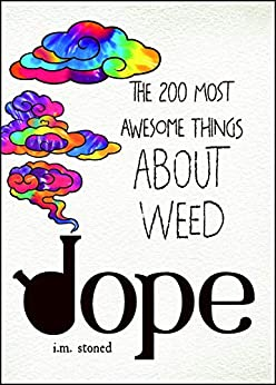 Dope: The 200 Most Awesome Things About Weed by [I.M. Stoned]