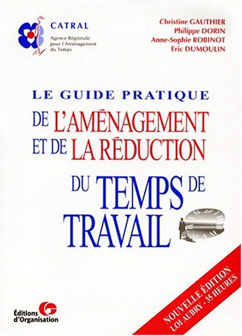 LE GUIDE PRATIQUE DE L'AMENAGEMENT ET DE LA REDUCTION DU TEMPS DE TRAVAIL. 3ème édition
