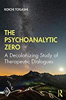 The Psychoanalytic Zero: A Decolonizing Study of Therapeutic Dialogues (Psychoanalytic Inquiry Book Series)