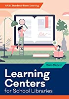 Learning Centers for School Libraries (Aasl Standards-based Learning)