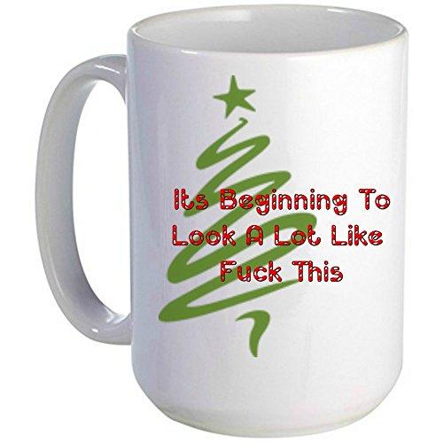 It's Beginning To Look A Lot Like Fuck This Mug, Christmas Mug, Funny Mug, Unique gift, Coffee Mug, Don't like Christmas (15 oz)
