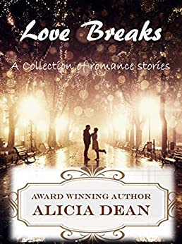 Love Breaks: A Collection of Romance Stories by [Alicia Dean]