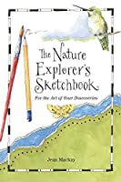 The Nature Explorer's Sketchbook: For the Art of Your Discoveries