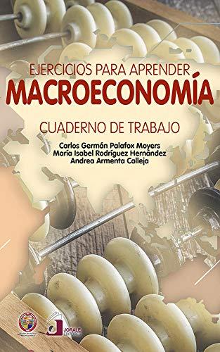Ejercicios para aprender macroeconomía: Cuaderno de trabajo