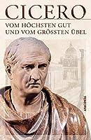 Vom hoechsten Gut und vom groessten Uebel - De finibus bonorum et malorum libri quinque