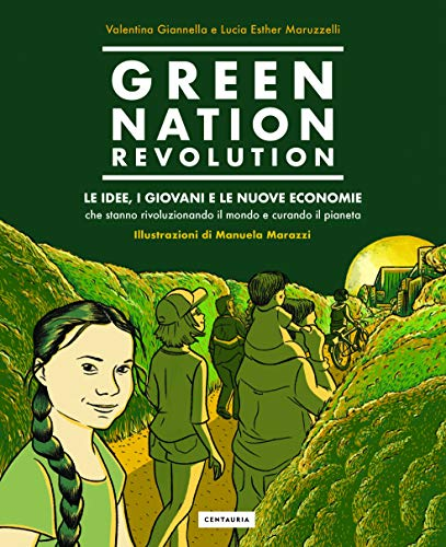 Green nation revolution. Le idee, i giovani e le nuove economie che stanno rivoluzionando il mondo e curando il pianeta