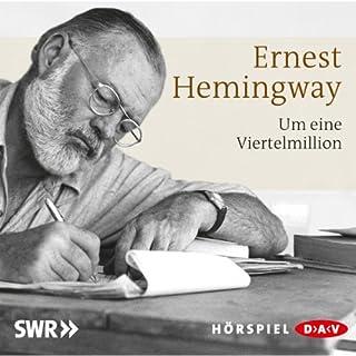 Um eine Viertelmillion                   Autor:                                                                                                                                 Ernest Hemingway                               Sprecher:                                                                                                                                 Hellmut Lange,                                                                                        Kurt Haars                      Spieldauer: 55 Min.     4 Bewertungen     Gesamt 4,8