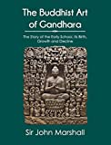 The Buddhist Art of Gandhara: The Story of the Early School, its Birth, Growth and Decline [Paperback] [Jan 01, 2018] Sir John Marshall