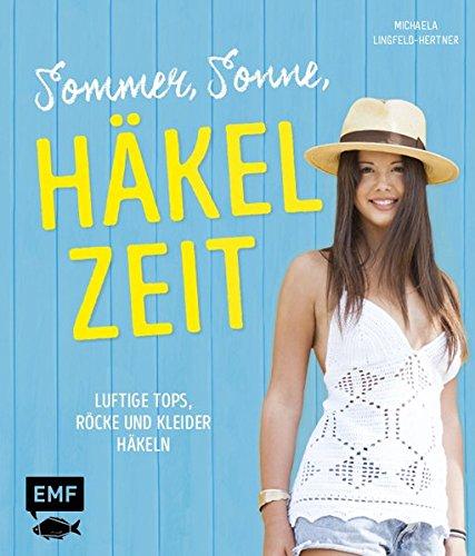 Sommer, Sonne, Häkelzeit: Luftige Tops, Röcke und Kleider häkeln