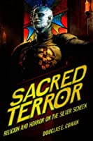 Sacred Terror: Religion and Horror on the Silver Screen by Douglas E. Cowan(2016-01-29)