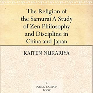 The Religion of the Samurai      A Study of Zen Philosophy and Discipline in China and Japan              Written by:                                                                                                                                 Kaiten Nukariya                               Narrated by:                                                                                                                                 Nicholas Techosky                      Length: 8 hrs and 15 mins     Not rated yet     Overall 0.0