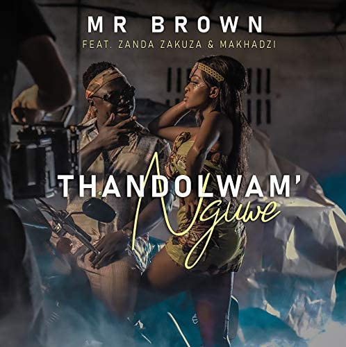 Mr Brown feat. Makhadzi & Zanda Zakuza