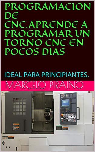 PROGRAMACION DE CNC.APRENDE A PROGRAMAR UN TORNO CNC EN POCOS DIAS: IDEAL PARA PRINCIPIANTES.