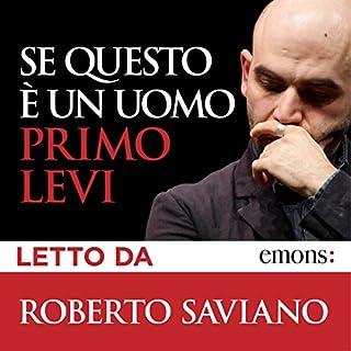 Se questo è un uomo                   Di:                                                                                                                                 Primo Levi                               Letto da:                                                                                                                                 Roberto Saviano                      Durata:  5 ore e 41 min     489 recensioni     Totali 4,8