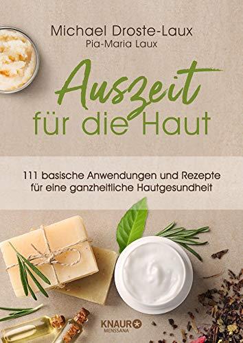 Auszeit für die Haut: 111 basische Anwendungen und Rezepte für eine ganzheitliche Hautgesundheit