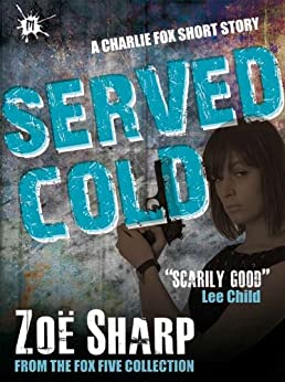 Served Cold: from the FOX FIVE Charlie Fox short story collection by [Zoe Sharp]