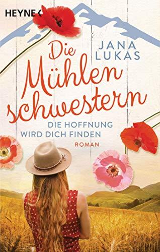 Die Mühlenschwestern - Die Hoffnung wird dich finden: Roman (Die Mühlenschwestern-Trilogie, Band 2)