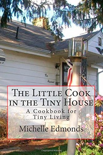 The Little Cook in the Tiny House: A cookbook for tiny house living