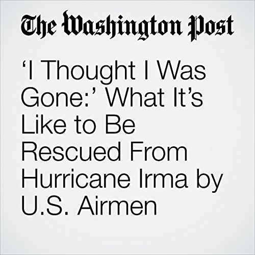'I Thought I Was Gone:' What It's Like to Be Rescued From Hurricane Irma by U.S. Airmen copertina