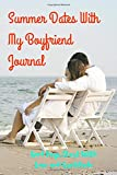 Summer Dates With My Boyfriend Journal: Good Days Start With Love and Gratitude. Treasure your good moments in your life and keep them as a   beautiful gems which never fade away. Write on the go