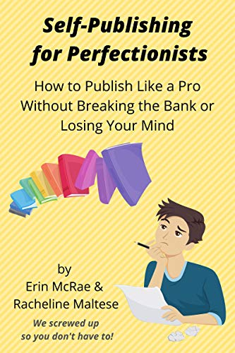 Self-Publishing for Perfectionists: How to Publish like a Pro Without Breaking the Bank or Losing Your Mind