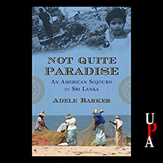 Not Quite Paradise     An American Sojourn in Sri Lanka              By:                                                                                                                                 Adele Barker                               Narrated by:                                                                                                                                 Adele Barker                      Length: 13 hrs and 3 mins     23 ratings     Overall 4.2