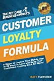 The Pet Care Business Owner's Customer Loyalty Formula: 5 Steps