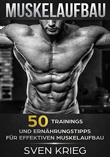 Muskelaufbau: 50 Trainings und Ernährungstipps für effektiven Muskelaufbau (Bodybuilding, Fitness, Muskelwachstum, Muskeln aufbauen, Trainingsplan, Muskeltraining 2)