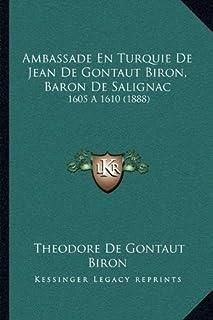 Ambassade En Turquie de Jean de Gontaut Biron, Baron de Salignac: 1605 a 1610 (1888)
