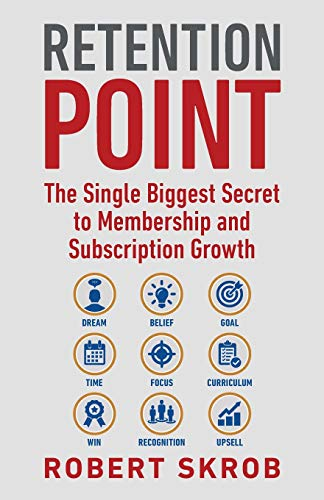 Retention Point: The Single Biggest Secret to Membership and Subscription Growth for...