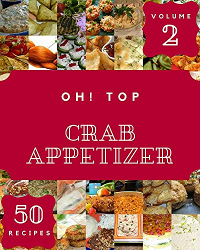 Oh! Top 50 Crab Appetizer Recipes Volume 2: Greatest Crab Appetizer Cookbook of All Time (English Edition)