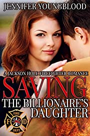 Saving the Billionaire's Daughter (Jackson Hole Firefighter Romance Book 1)