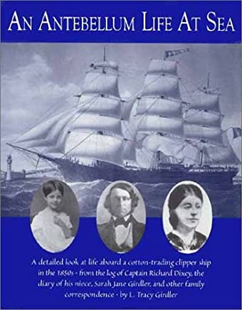 An Antebellum Life at Sea: Featuring the Journal of Sarah Jane Girdler, Kept Aboard the Clipper Ship, Robert H. Dixey, from America to Russia and Europe, Jan 1857-Dec 1858