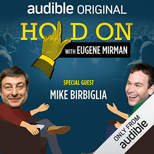 Ep. 13: Mike Birbiglia Tees Up an Awkward Performance (Hold On with Eugene Mirman) audiobook cover art