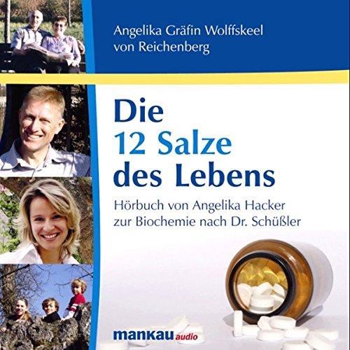 Die 12 Salze des Lebens: Hörbuch von Angelika Hacker / Scala Z Media zur Biochemie nach Dr. Schüßler nach dem gleichnamigen Buch von Angelika Gräfin Wolffskeel von Reichenberg