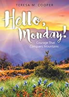 Hello, Monday!: Courage That Conquers Mountains