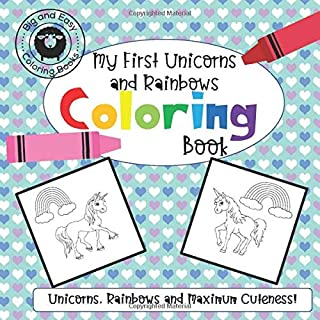 My First Unicorns and Rainbows Coloring Book: Unicorns, Rainbows and Maximum Cuteness! (Big and Easy Coloring)