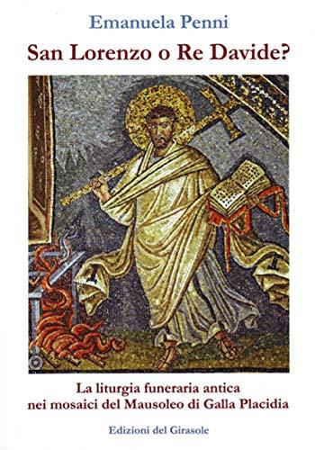 San Lorenzo o re Davide? La liturgia funeraria antica nei mosaici del Mausoleo di Galla Placidia