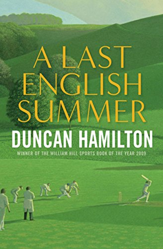 A Last English Summer: by the author of 'The Great Romantic: cricket and the Golden Age of Neville Cardus'