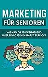 Marketing für Senioren: Wie Man Diesen Weitgehend Unerschlossenen Markt Erreicht