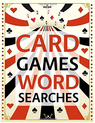 Card Games Word Searches: Baccarat, Blackjack, Bridge, Poker and More Card Games Wordsearch Puzzles!