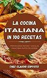 La cocina italiana in 100 recetas: preparaciones rapidas y sencillas para crear platos deliciosos