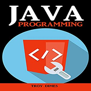 Java Programming: A Beginners Guide to Learning Java, Step by Step                   By:                                                                                                                                 Troy Dimes                               Narrated by:                                                                                                                                 Wally Treppler                      Length: 2 hrs and 43 mins     17 ratings     Overall 2.4