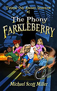 The Phony Farkleberry: Twisted Oak Amateur Detectives #1 by [Michael Scott Miller]