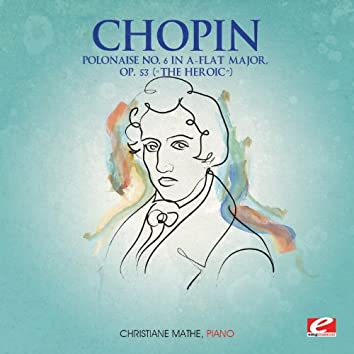 """Chopin: Polonaise No. 6 in A-Flat Major, Op. 53 """"The Heroic"""" (Digitally Remastered)"""