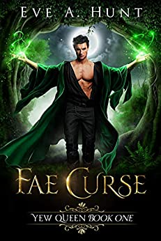 Fae Curse: Yew Queen Book One by [Eve A. Hunt]