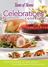 Taste of Home: Celebrations Cookbook- A Year Full of Recipes for Every Occasion- from Holiday Feasts to Family Reunions