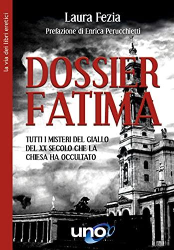 Dossier Fatima: Tutti i misteri del giallo del XX secolo che la Chiesa ha occultato (La Via dei Libri Eretici)